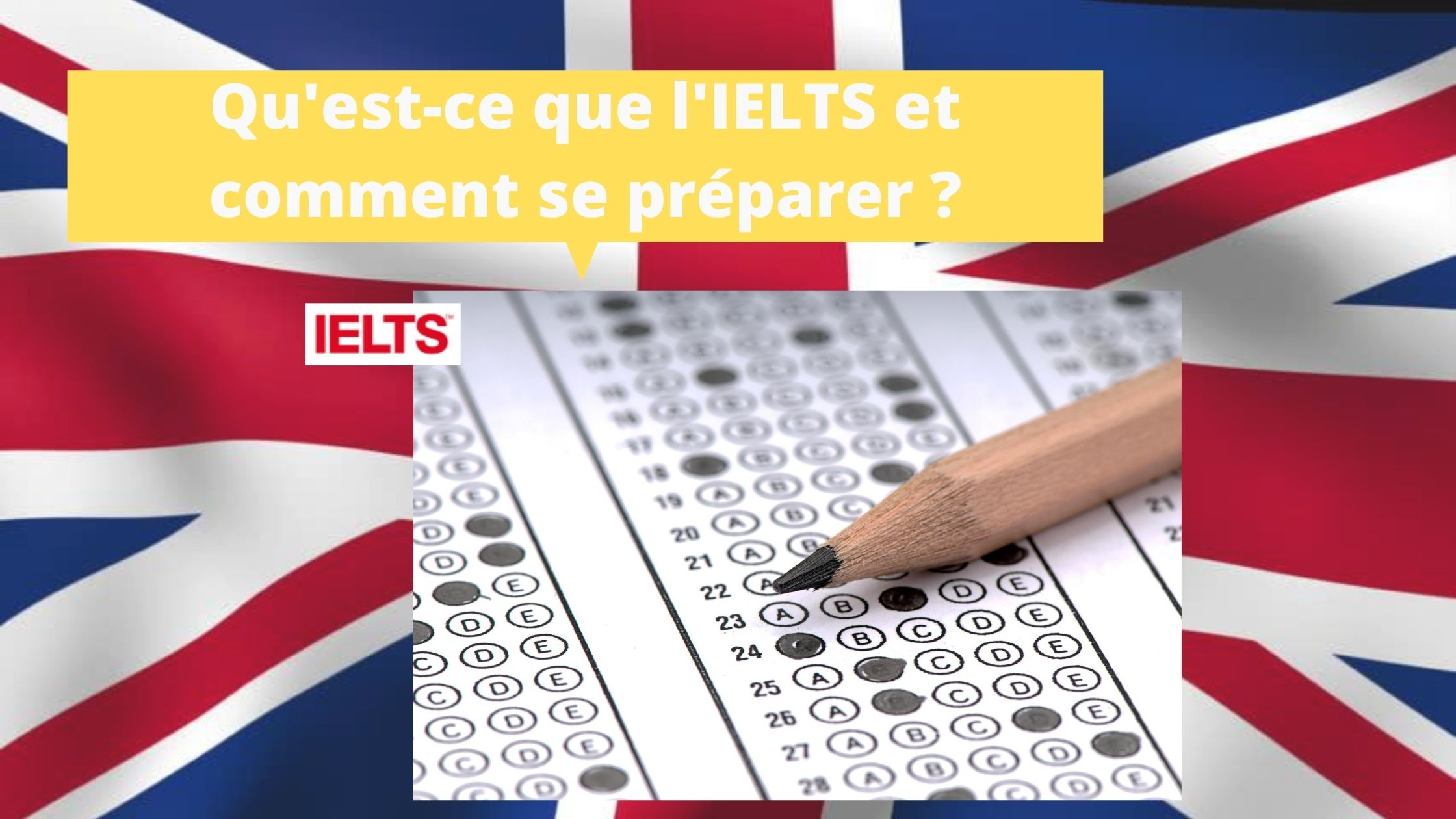 Qu'est-ce que l'IELTS et comment se préparer à passer le test ?